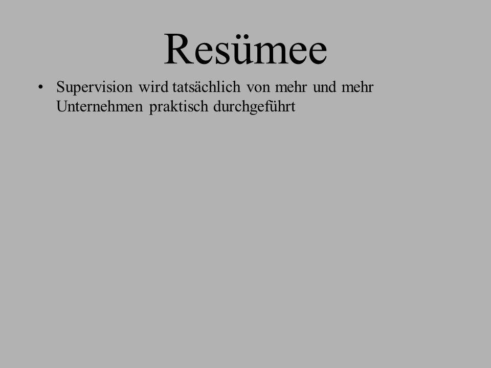 Resümee Supervision wird tatsächlich von mehr und mehr Unternehmen praktisch durchgeführt