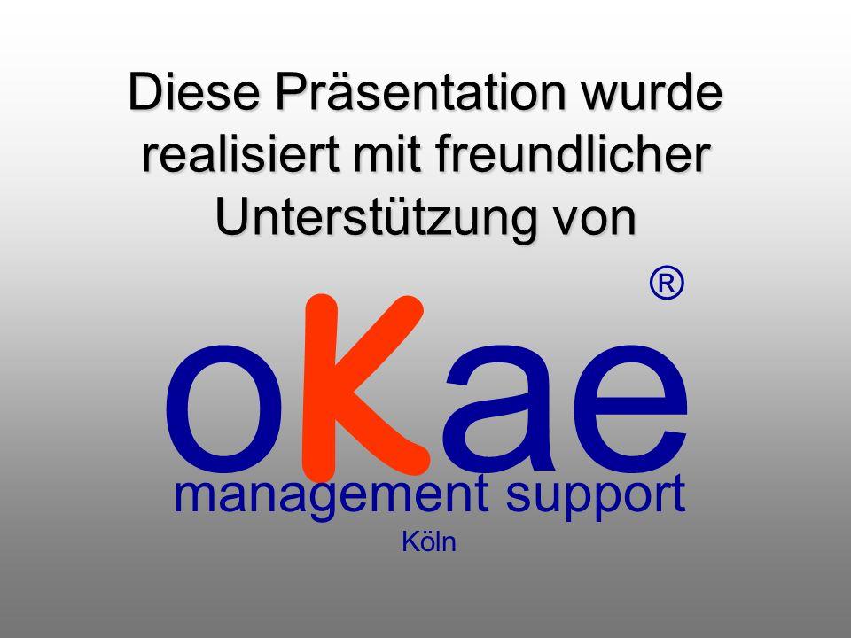 Diese Präsentation wurde realisiert mit freundlicher Unterstützung von ® oKae management support Köln