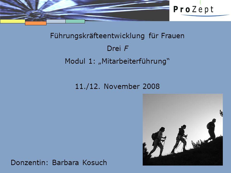 Führungskräfteentwicklung für Frauen Drei F Modul 1: Mitarbeiterführung 11./12. November 2008 Donzentin: Barbara Kosuch