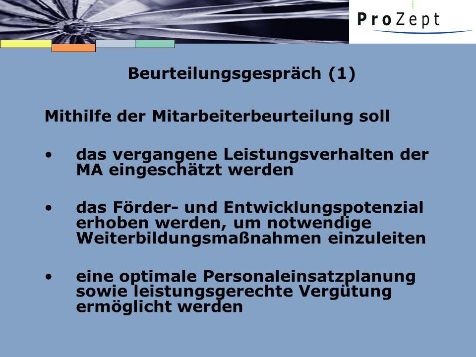 Beurteilungsgespräch (1) Mithilfe der Mitarbeiterbeurteilung soll das vergangene Leistungsverhalten der MA eingeschätzt werden das Förder- und Entwick