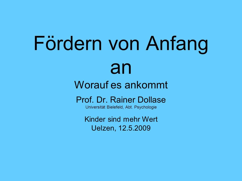 Fördern von Anfang an Worauf es ankommt Prof. Dr. Rainer Dollase Universität Bielefeld, Abt. Psychologie Kinder sind mehr Wert Uelzen, 12.5.2009