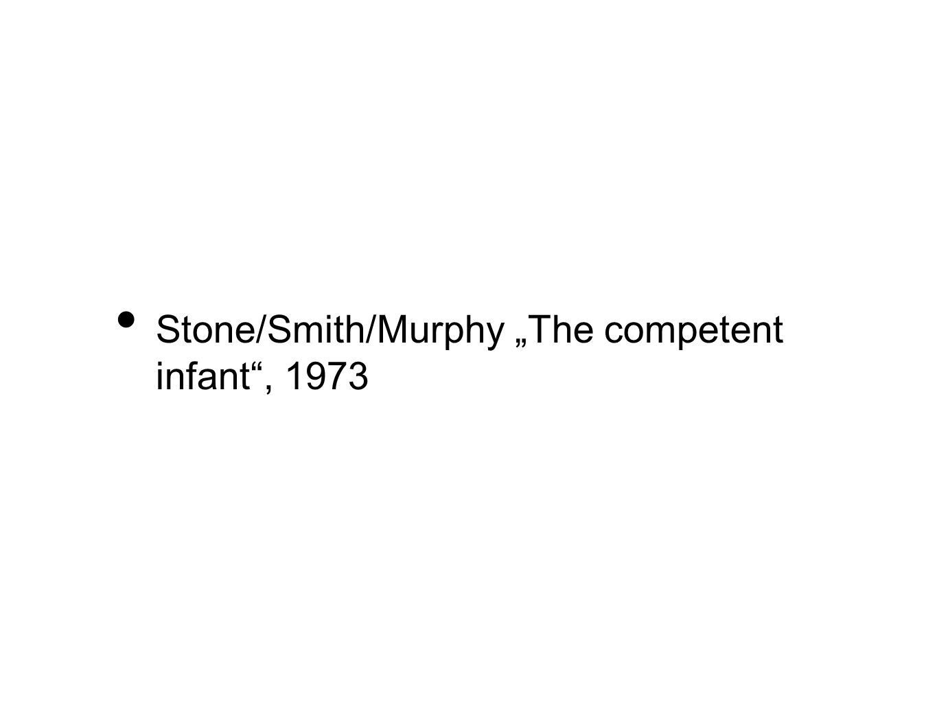 Stone/Smith/Murphy The competent infant, 1973