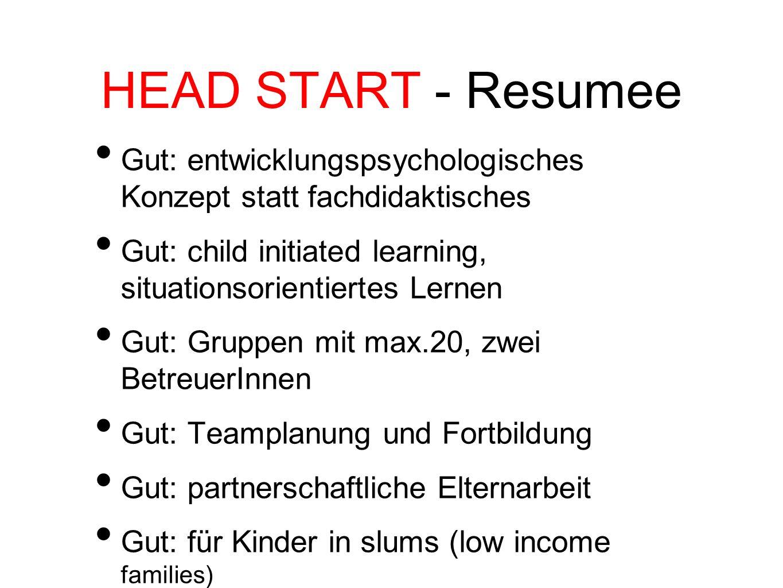 HEAD START - Resumee Gut: entwicklungspsychologisches Konzept statt fachdidaktisches Gut: child initiated learning, situationsorientiertes Lernen Gut: