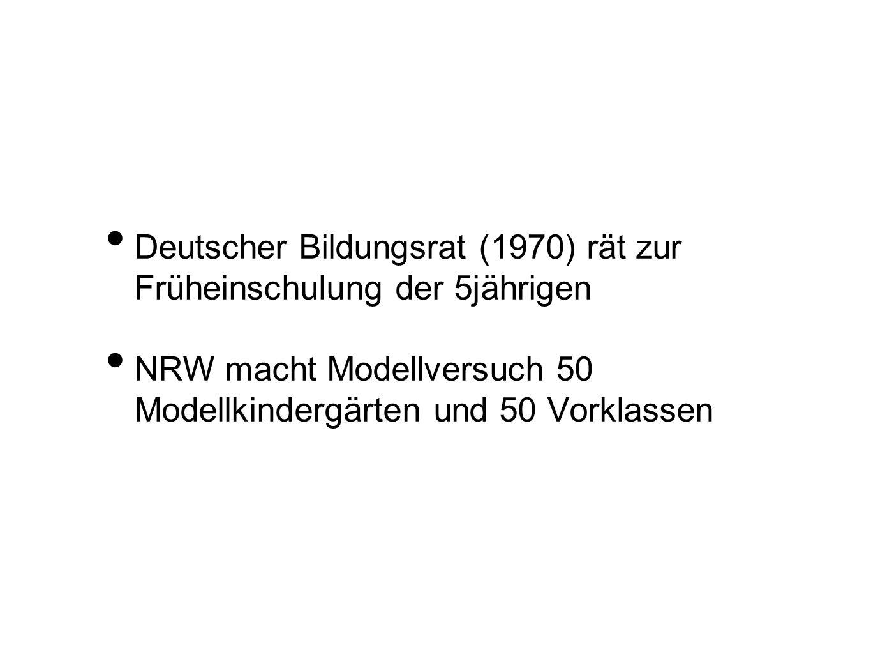 Deutscher Bildungsrat (1970) rät zur Früheinschulung der 5jährigen NRW macht Modellversuch 50 Modellkindergärten und 50 Vorklassen