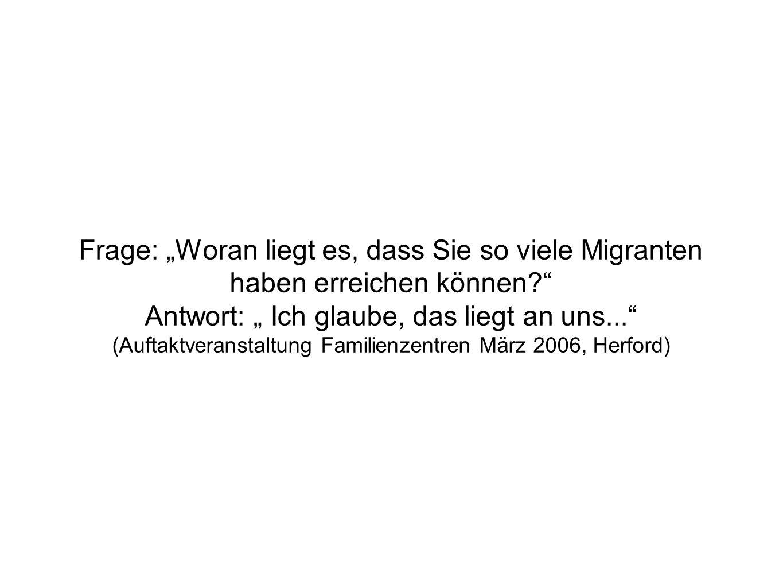Frage: Woran liegt es, dass Sie so viele Migranten haben erreichen können? Antwort: Ich glaube, das liegt an uns... (Auftaktveranstaltung Familienzent