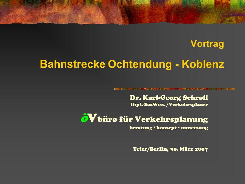 Vortrag Bahnstrecke Ochtendung - Koblenz Dr.Karl-Georg Schroll Dipl.-SozWiss.