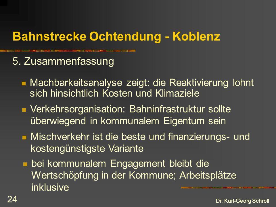 Dr. Karl-Georg Schroll 24 Bahnstrecke Ochtendung - Koblenz Machbarkeitsanalyse zeigt: die Reaktivierung lohnt sich hinsichtlich Kosten und Klimaziele