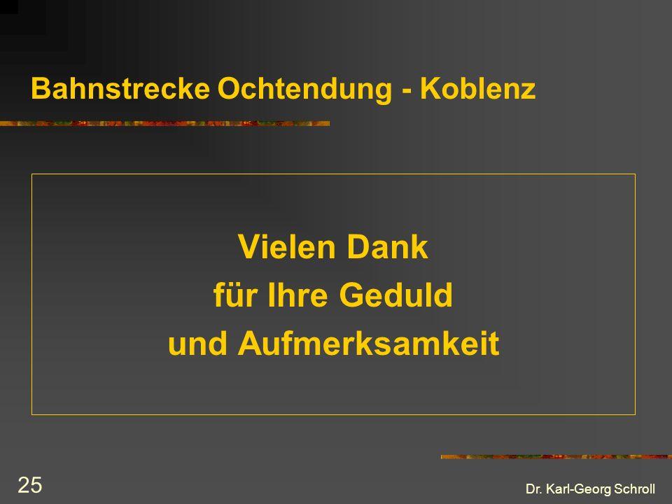 Dr. Karl-Georg Schroll 25 Bahnstrecke Ochtendung - Koblenz Vielen Dank für Ihre Geduld und Aufmerksamkeit