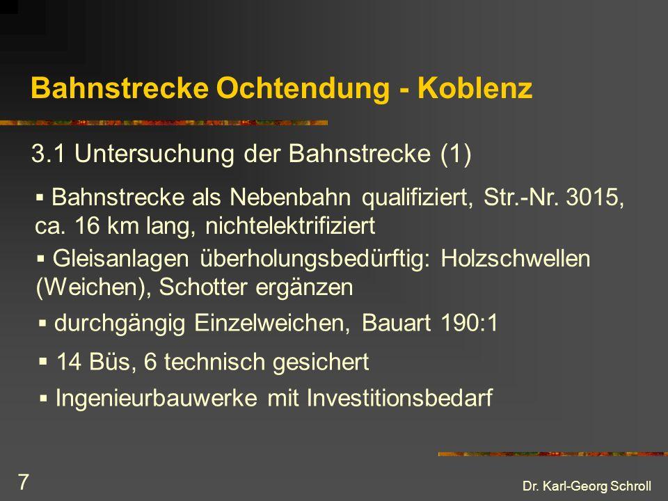 Dr. Karl-Georg Schroll 7 Bahnstrecke Ochtendung - Koblenz 3.1 Untersuchung der Bahnstrecke (1) Bahnstrecke als Nebenbahn qualifiziert, Str.-Nr. 3015,