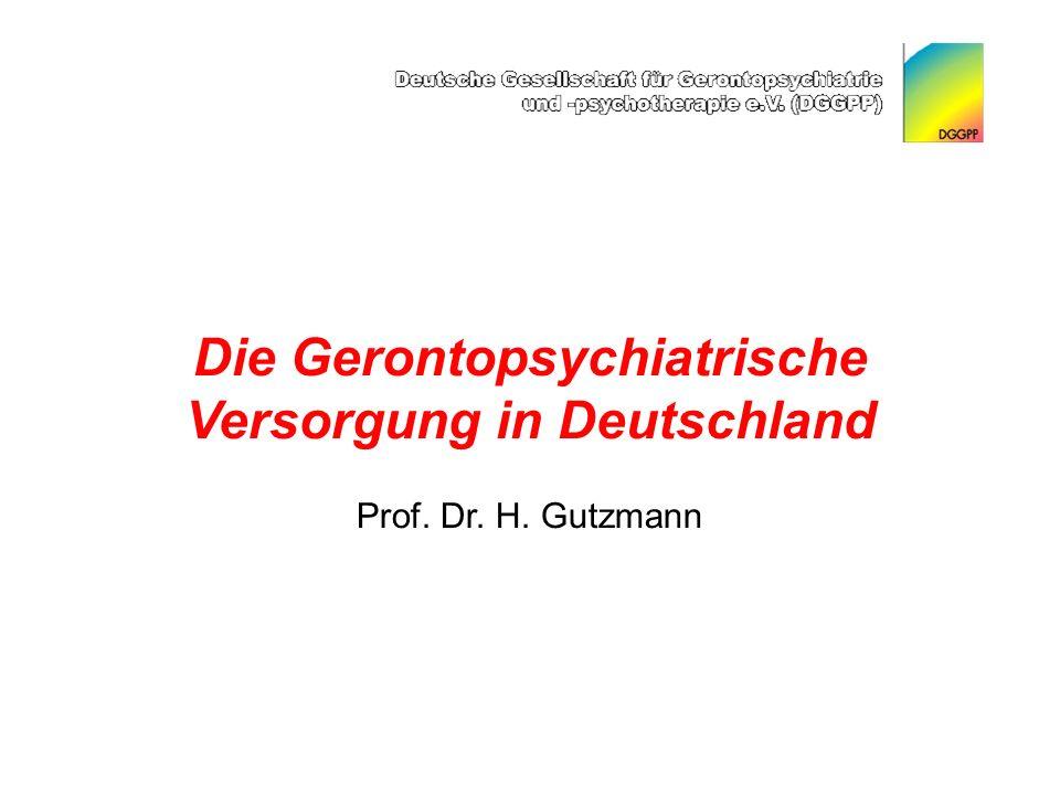 Die Gerontopsychiatrische Versorgung in Deutschland Prof. Dr. H. Gutzmann