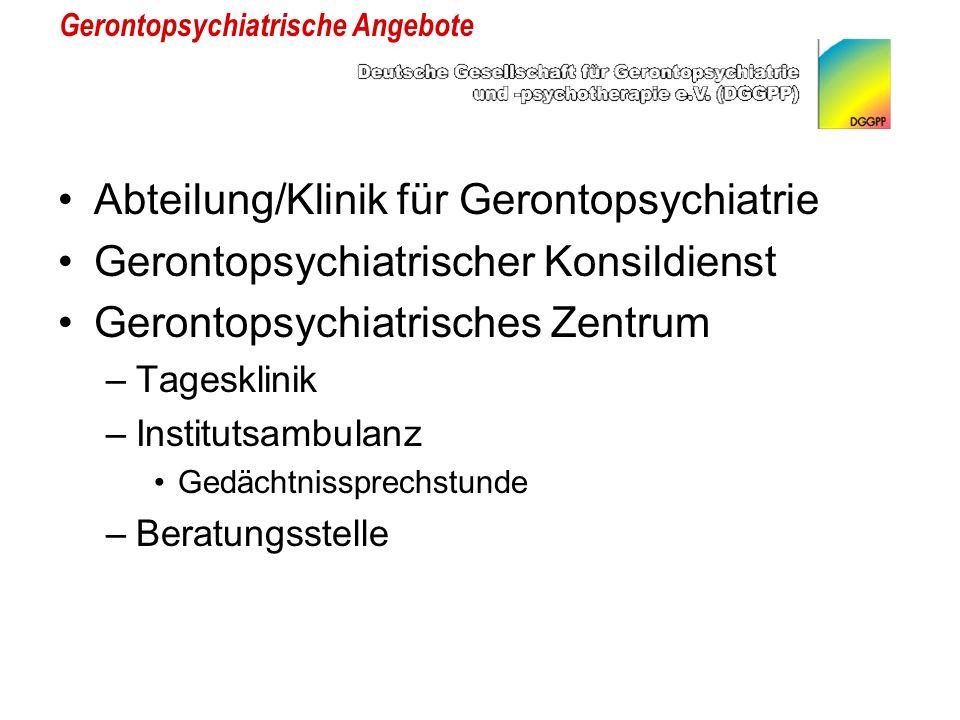 Gerontopsychiatrische Angebote Abteilung/Klinik für Gerontopsychiatrie Gerontopsychiatrischer Konsildienst Gerontopsychiatrisches Zentrum –Tagesklinik –Institutsambulanz Gedächtnissprechstunde –Beratungsstelle