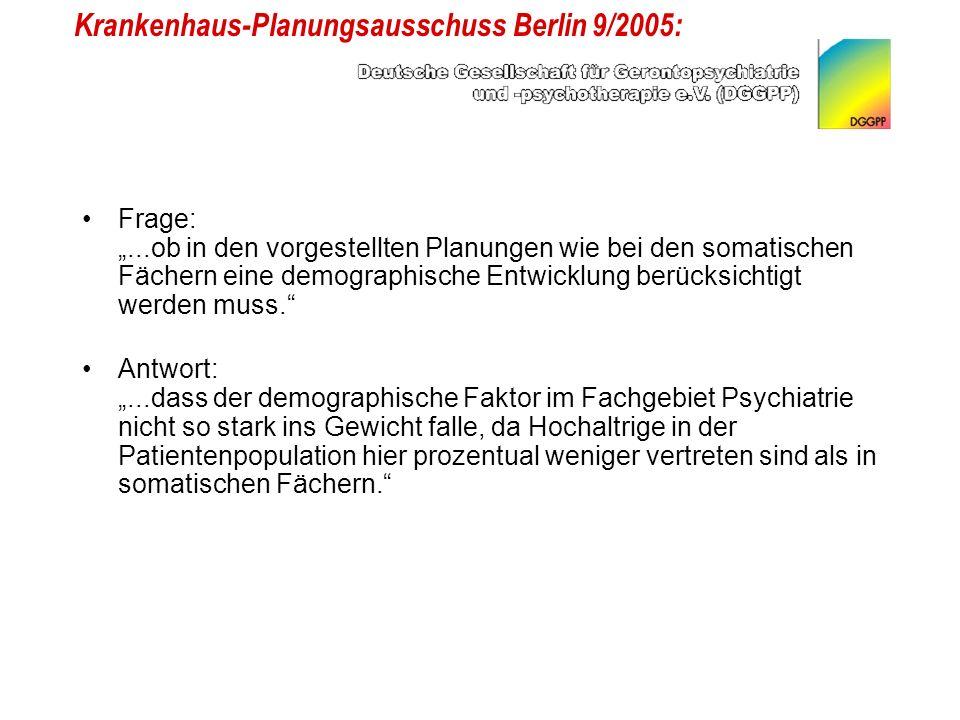 Krankenhaus-Planungsausschuss Berlin 9/2005: Frage:...ob in den vorgestellten Planungen wie bei den somatischen Fächern eine demographische Entwicklung berücksichtigt werden muss.