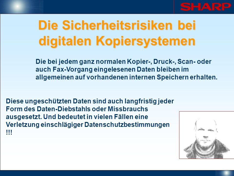 Die Sicherheitsrisiken bei digitalen Kopiersystemen Die bei jedem ganz normalen Kopier-, Druck-, Scan- oder auch Fax-Vorgang eingelesenen Daten bleibe