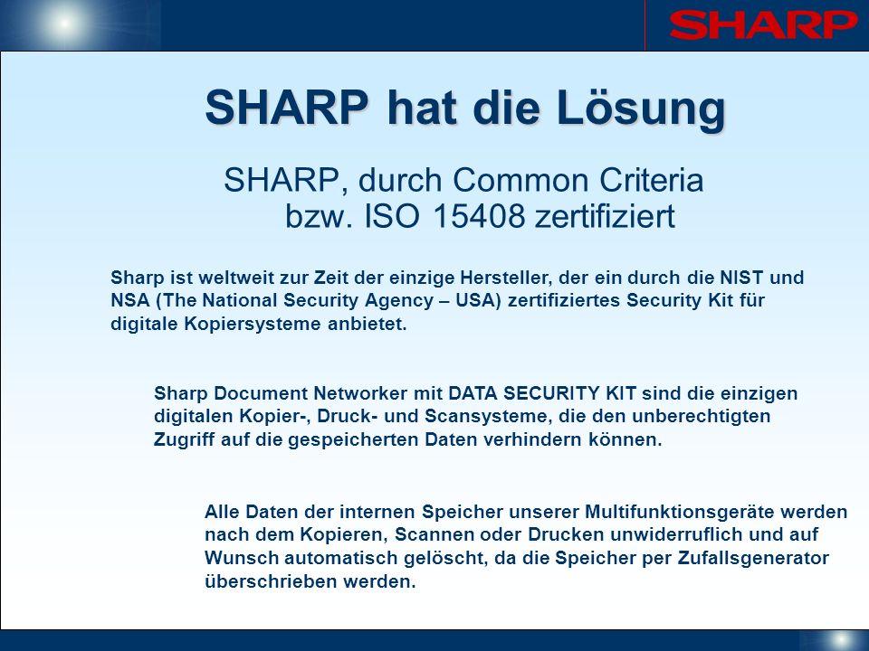 SHARP hat die Lösung SHARP, durch Common Criteria bzw. ISO 15408 zertifiziert Sharp ist weltweit zur Zeit der einzige Hersteller, der ein durch die NI