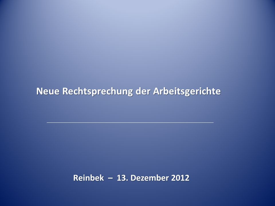 Neue Rechtsprechung der Arbeitsgerichte Reinbek – 13. Dezember 2012