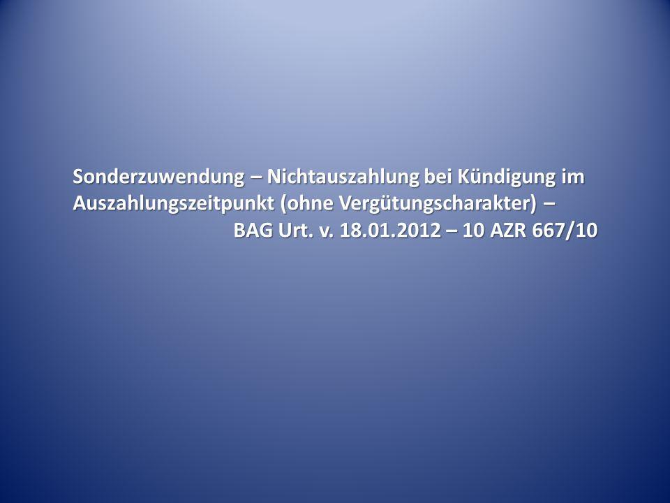 Sonderzuwendung – Nichtauszahlung bei Kündigung im Auszahlungszeitpunkt (ohne Vergütungscharakter) – BAG Urt. v. 18.01.2012 – 10 AZR 667/10