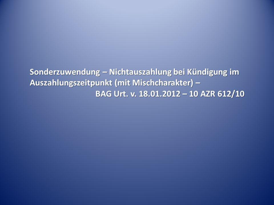 Sonderzuwendung – Nichtauszahlung bei Kündigung im Auszahlungszeitpunkt (mit Mischcharakter) – BAG Urt. v. 18.01.2012 – 10 AZR 612/10