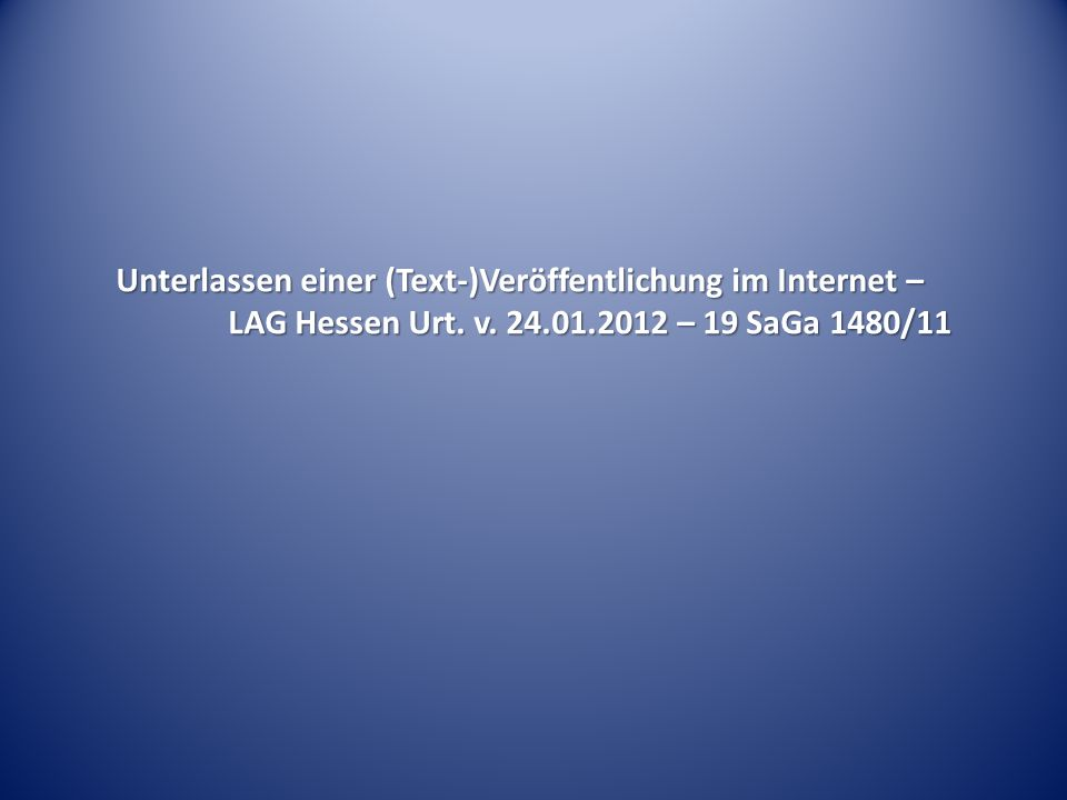 Unterlassen einer (Text-)Veröffentlichung im Internet – LAG Hessen Urt. v. 24.01.2012 – 19 SaGa 1480/11
