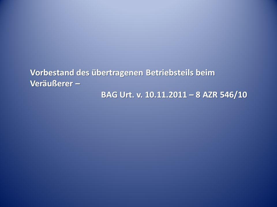 Vorbestand des übertragenen Betriebsteils beim Veräußerer – BAG Urt. v. 10.11.2011 – 8 AZR 546/10