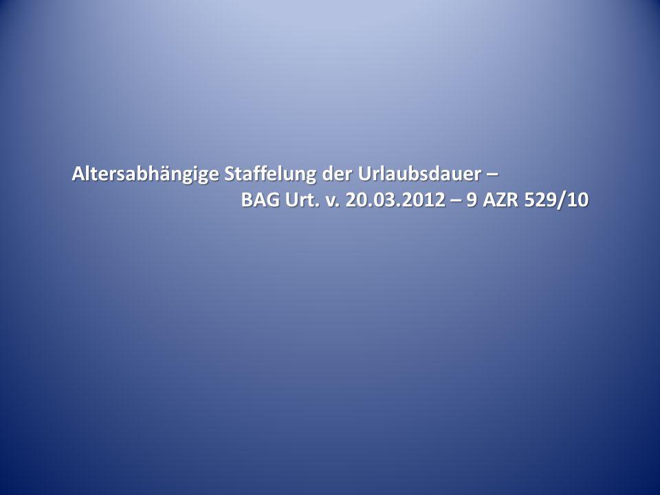 Altersabhängige Staffelung der Urlaubsdauer – BAG Urt. v. 20.03.2012 – 9 AZR 529/10