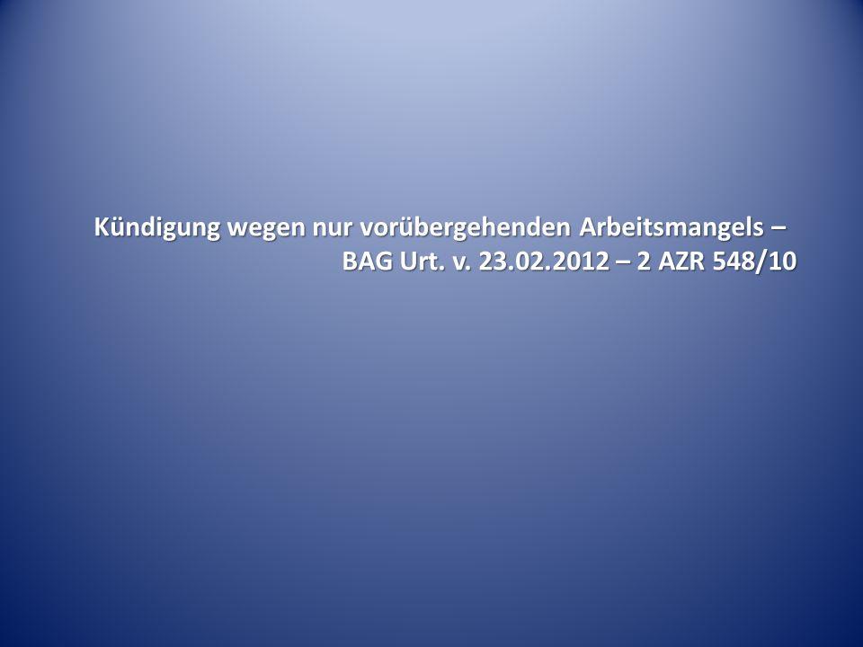 Kündigung wegen nur vorübergehenden Arbeitsmangels – BAG Urt. v. 23.02.2012 – 2 AZR 548/10
