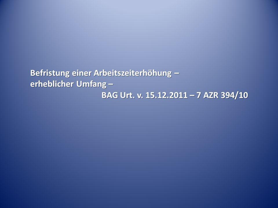 Befristung einer Arbeitszeiterhöhung – erheblicher Umfang – BAG Urt. v. 15.12.2011 – 7 AZR 394/10