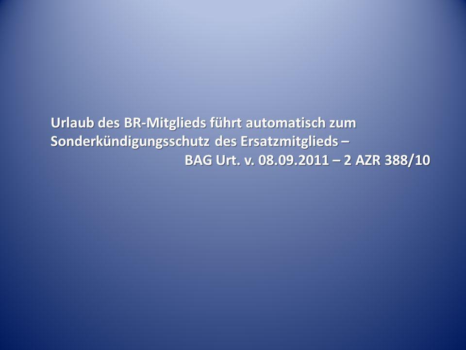 Urlaub des BR-Mitglieds führt automatisch zum Sonderkündigungsschutz des Ersatzmitglieds – BAG Urt. v. 08.09.2011 – 2 AZR 388/10