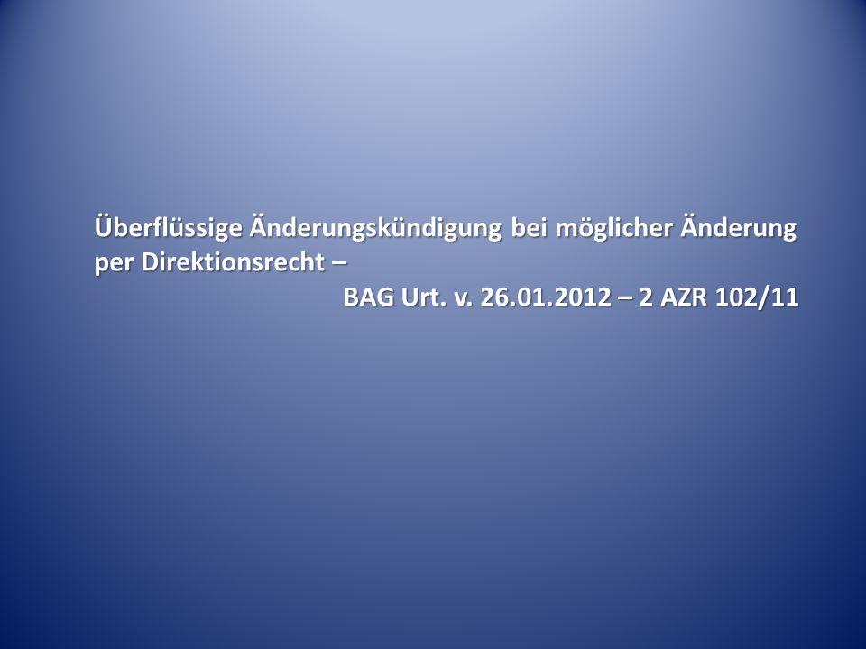 Überflüssige Änderungskündigung bei möglicher Änderung per Direktionsrecht – BAG Urt. v. 26.01.2012 – 2 AZR 102/11
