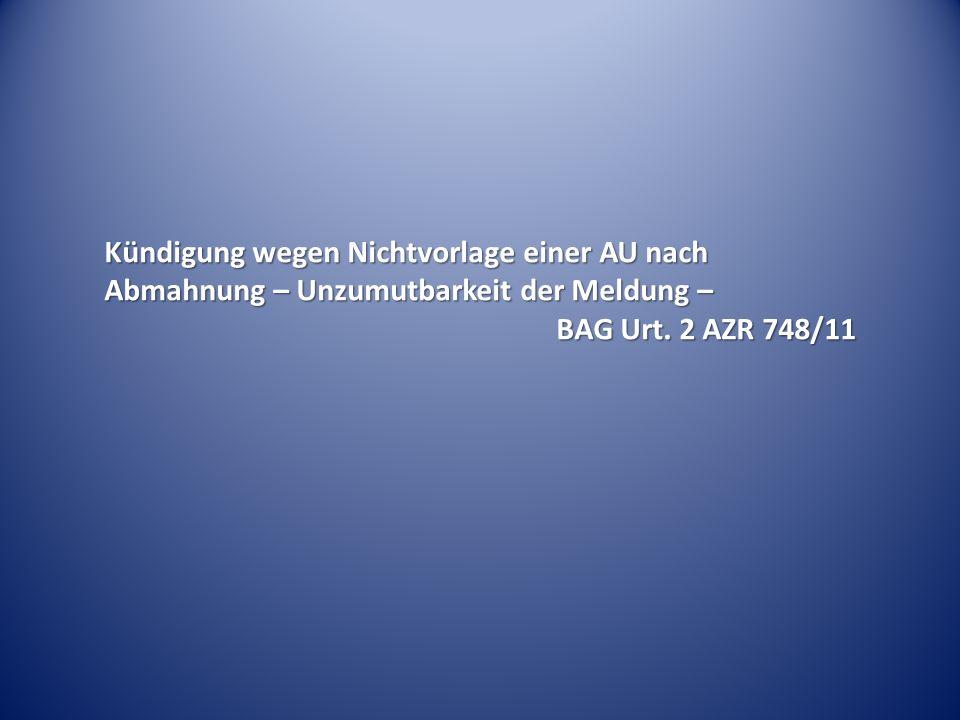 Kündigung wegen Nichtvorlage einer AU nach Abmahnung – Unzumutbarkeit der Meldung – BAG Urt. 2 AZR 748/11