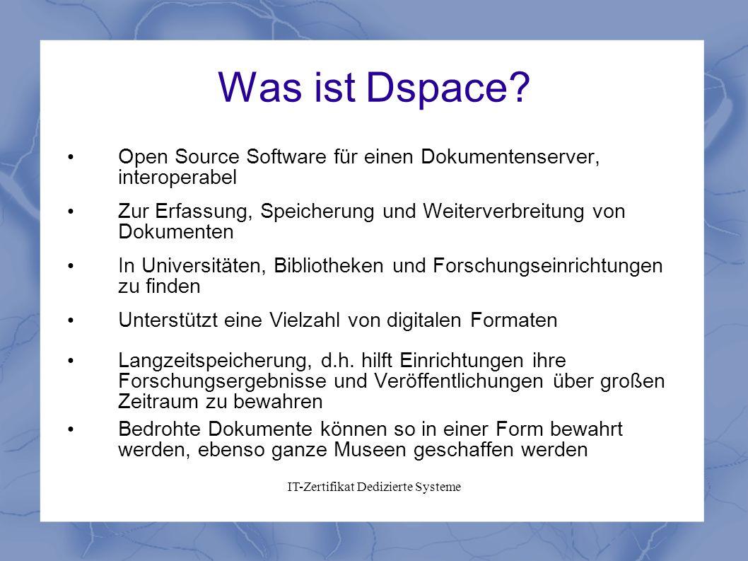 IT-Zertifikat Dedizierte Systeme Was ist Dspace? Open Source Software für einen Dokumentenserver, interoperabel Zur Erfassung, Speicherung und Weiterv