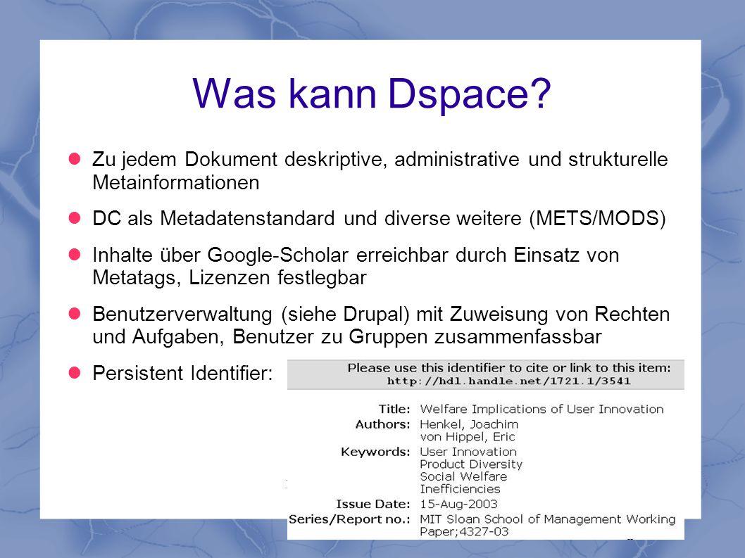 IT-Zertifikat Dedizierte Systeme Was kann Dspace? Zu jedem Dokument deskriptive, administrative und strukturelle Metainformationen DC als Metadatensta