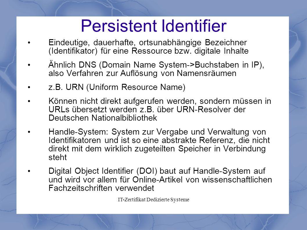 IT-Zertifikat Dedizierte Systeme Persistent Identifier Eindeutige, dauerhafte, ortsunabhängige Bezeichner (Identifikator) für eine Ressource bzw. digi
