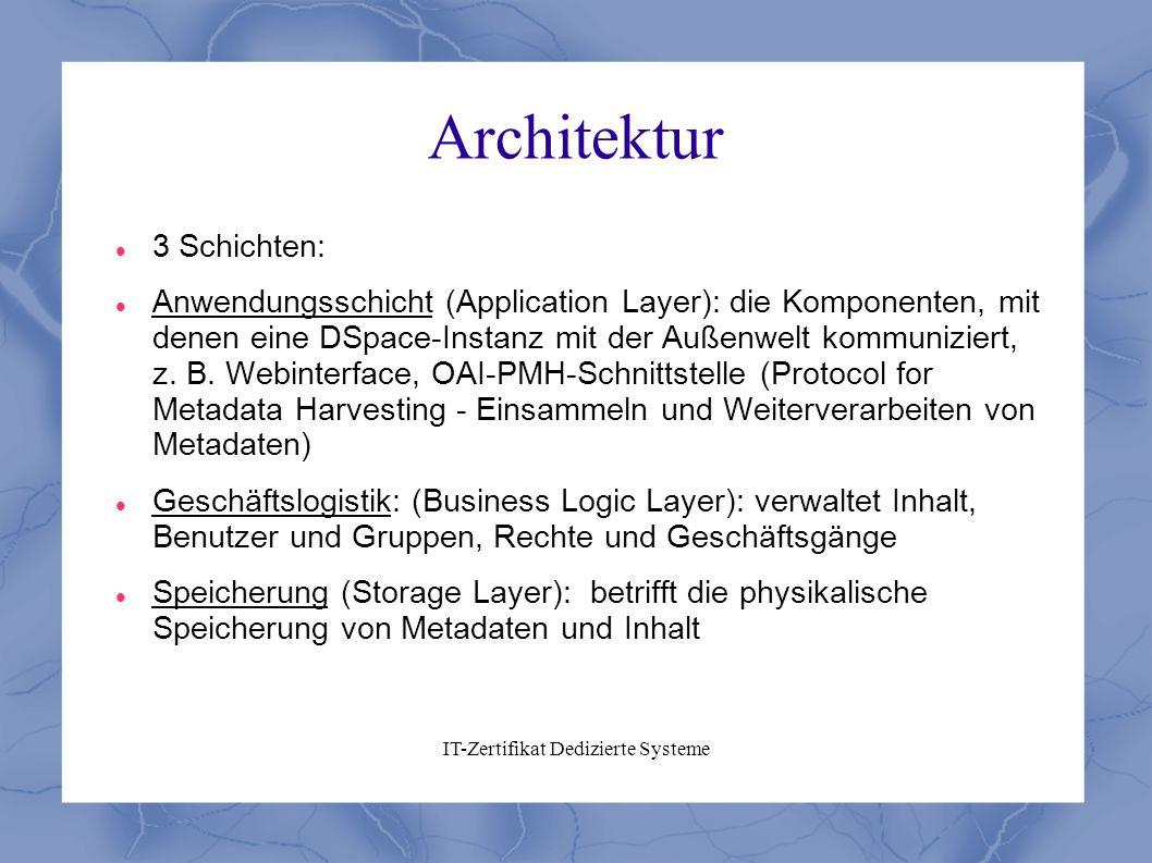 IT-Zertifikat Dedizierte Systeme Architektur 3 Schichten: Anwendungsschicht (Application Layer): die Komponenten, mit denen eine DSpace-Instanz mit de