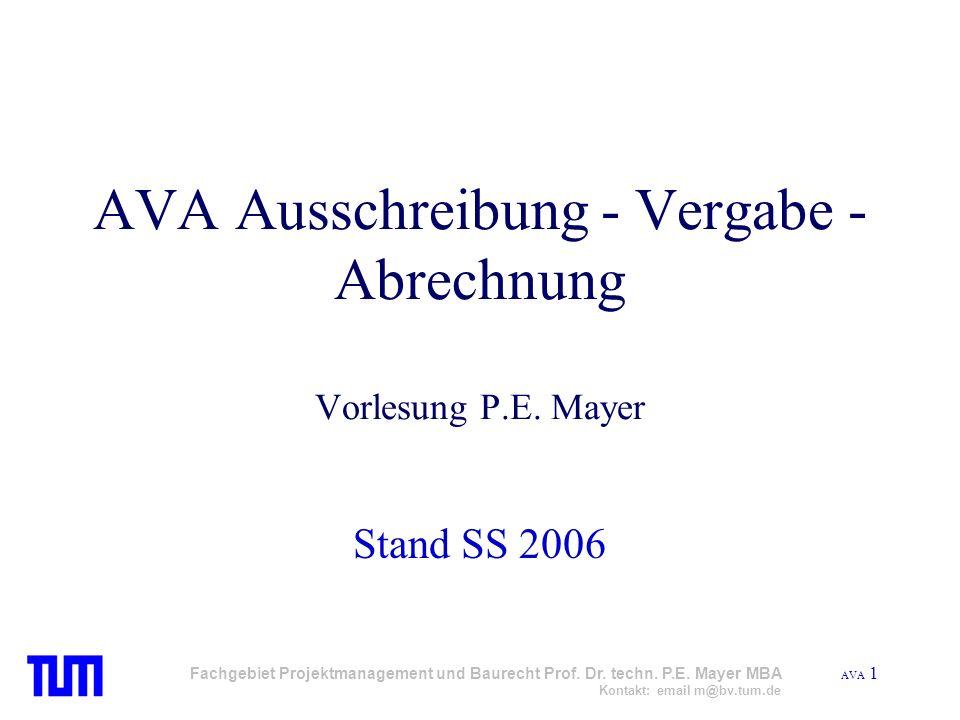 AVA 1 Fachgebiet Projektmanagement und Baurecht Prof. Dr. techn. P.E. Mayer MBA Kontakt: email m@bv.tum.de AVA Ausschreibung - Vergabe - Abrechnung Vo