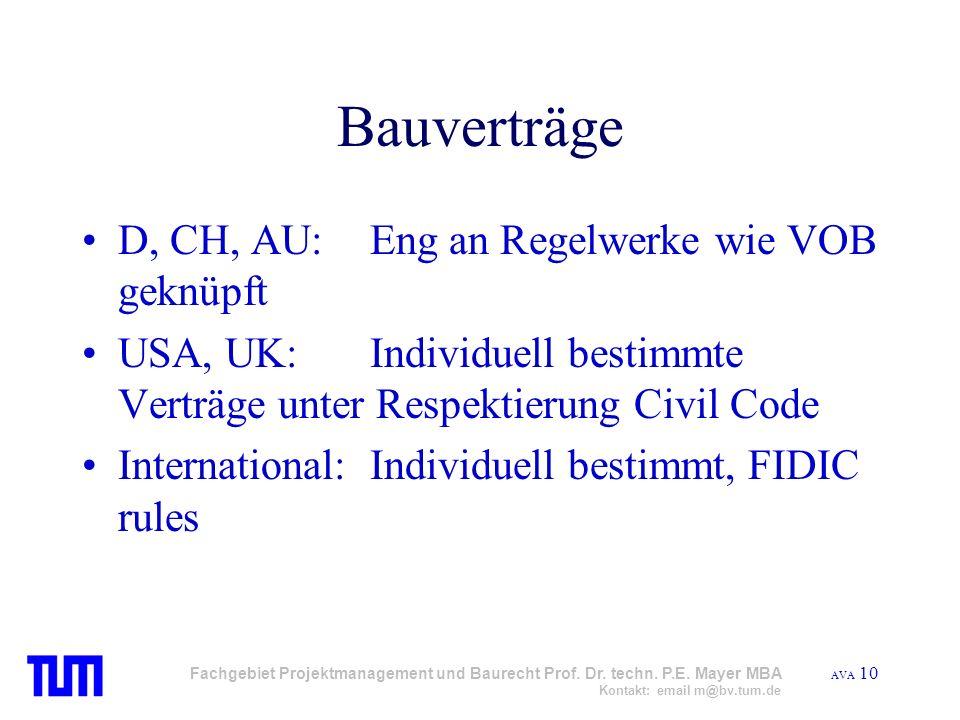 AVA 10 Fachgebiet Projektmanagement und Baurecht Prof. Dr. techn. P.E. Mayer MBA Kontakt: email m@bv.tum.de Bauverträge D, CH, AU: Eng an Regelwerke w