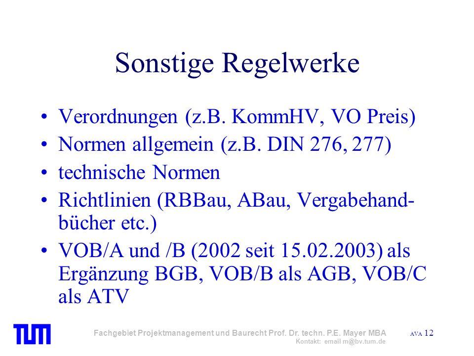 AVA 12 Fachgebiet Projektmanagement und Baurecht Prof. Dr. techn. P.E. Mayer MBA Kontakt: email m@bv.tum.de Sonstige Regelwerke Verordnungen (z.B. Kom