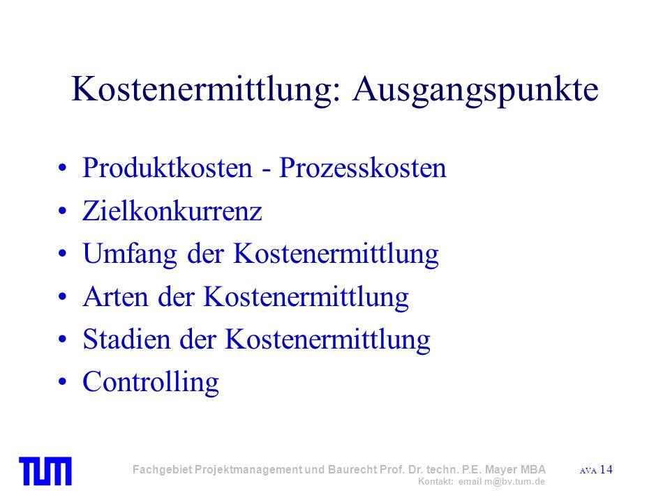 AVA 14 Fachgebiet Projektmanagement und Baurecht Prof. Dr. techn. P.E. Mayer MBA Kontakt: email m@bv.tum.de Kostenermittlung: Ausgangspunkte Produktko