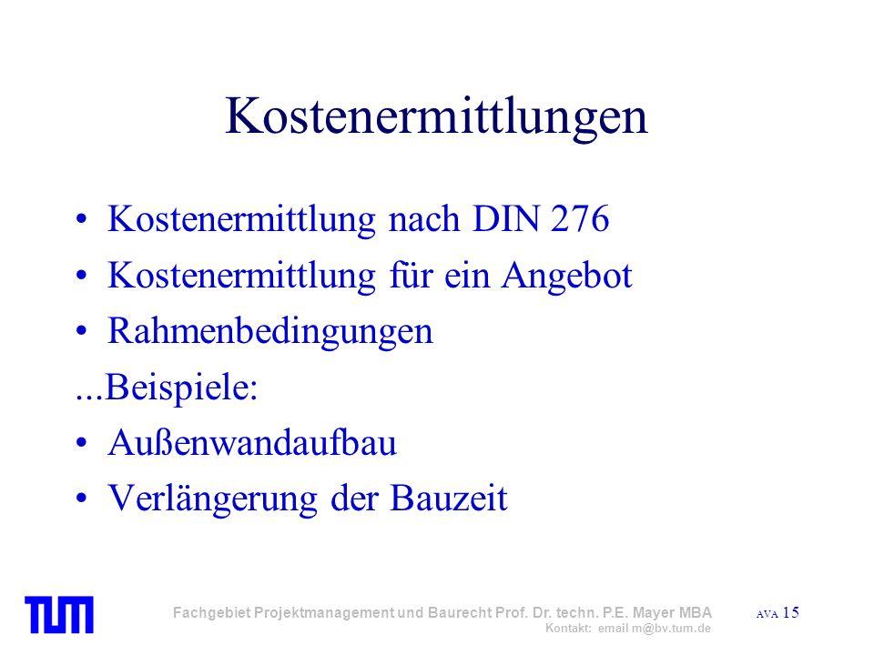 AVA 15 Fachgebiet Projektmanagement und Baurecht Prof. Dr. techn. P.E. Mayer MBA Kontakt: email m@bv.tum.de Kostenermittlungen Kostenermittlung nach D