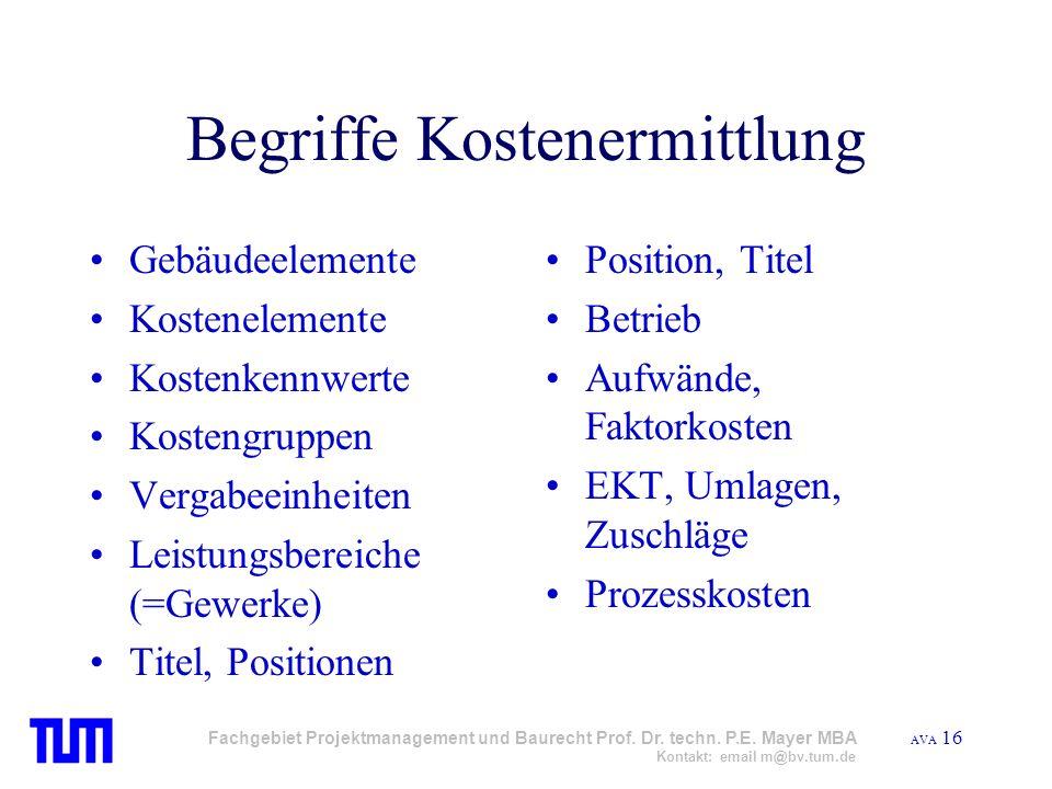 AVA 16 Fachgebiet Projektmanagement und Baurecht Prof. Dr. techn. P.E. Mayer MBA Kontakt: email m@bv.tum.de Begriffe Kostenermittlung Gebäudeelemente