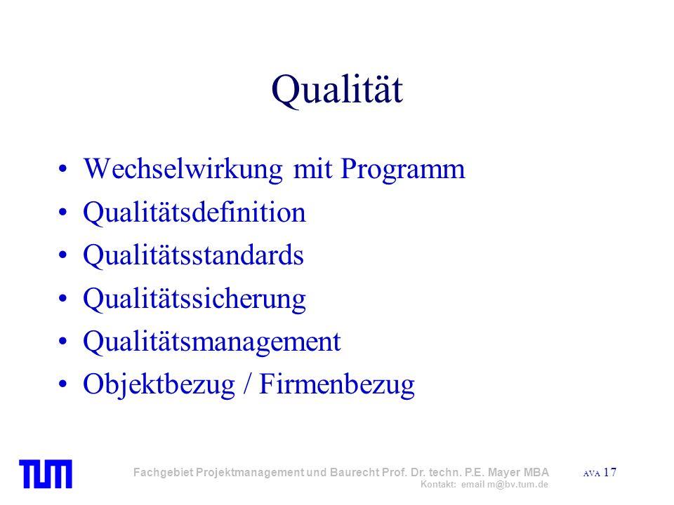 AVA 17 Fachgebiet Projektmanagement und Baurecht Prof. Dr. techn. P.E. Mayer MBA Kontakt: email m@bv.tum.de Qualität Wechselwirkung mit Programm Quali