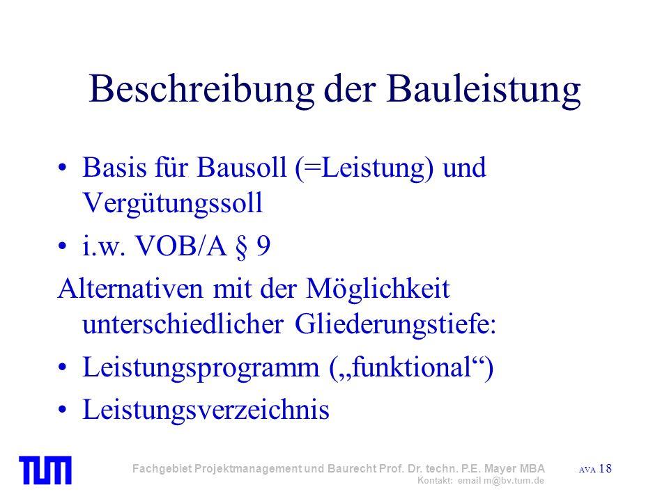 AVA 18 Fachgebiet Projektmanagement und Baurecht Prof. Dr. techn. P.E. Mayer MBA Kontakt: email m@bv.tum.de Beschreibung der Bauleistung Basis für Bau