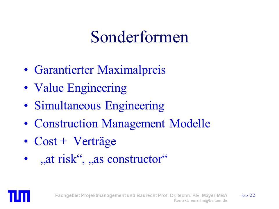 AVA 22 Fachgebiet Projektmanagement und Baurecht Prof. Dr. techn. P.E. Mayer MBA Kontakt: email m@bv.tum.de Sonderformen Garantierter Maximalpreis Val