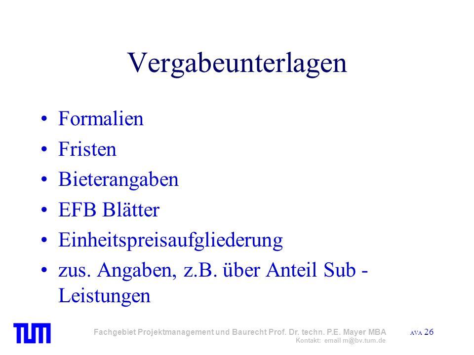 AVA 26 Fachgebiet Projektmanagement und Baurecht Prof. Dr. techn. P.E. Mayer MBA Kontakt: email m@bv.tum.de Vergabeunterlagen Formalien Fristen Bieter