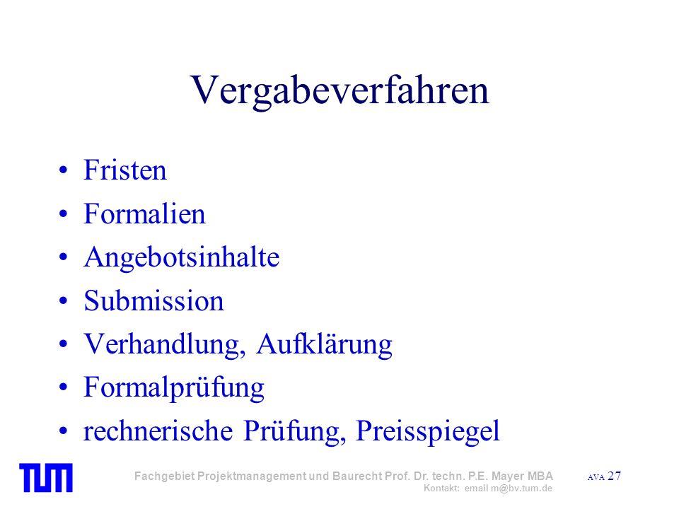 AVA 27 Fachgebiet Projektmanagement und Baurecht Prof. Dr. techn. P.E. Mayer MBA Kontakt: email m@bv.tum.de Vergabeverfahren Fristen Formalien Angebot