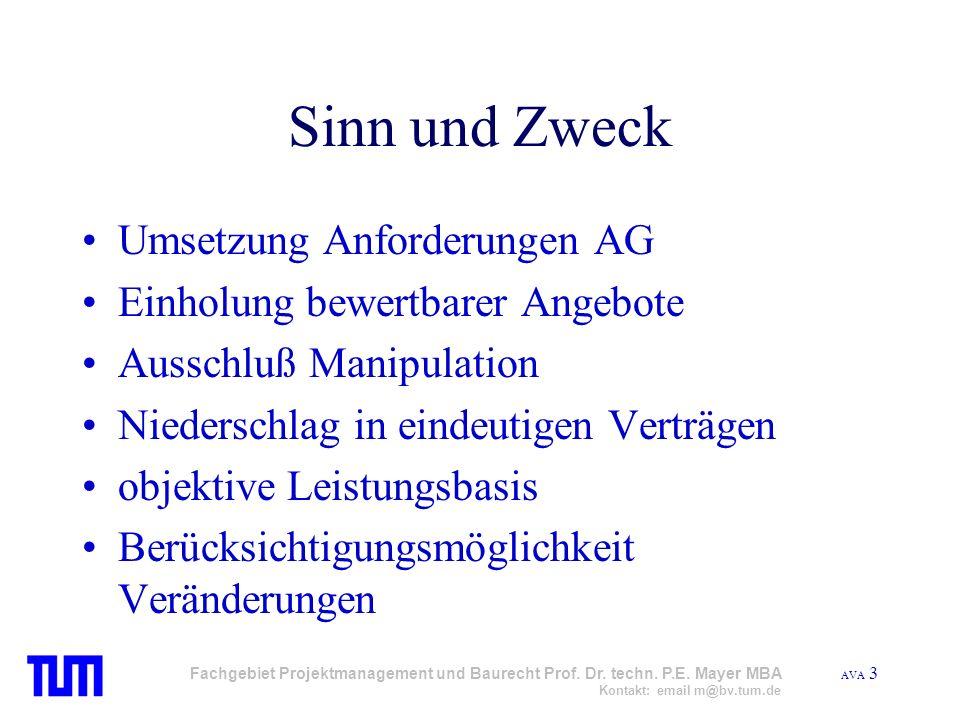 AVA 3 Fachgebiet Projektmanagement und Baurecht Prof. Dr. techn. P.E. Mayer MBA Kontakt: email m@bv.tum.de Sinn und Zweck Umsetzung Anforderungen AG E