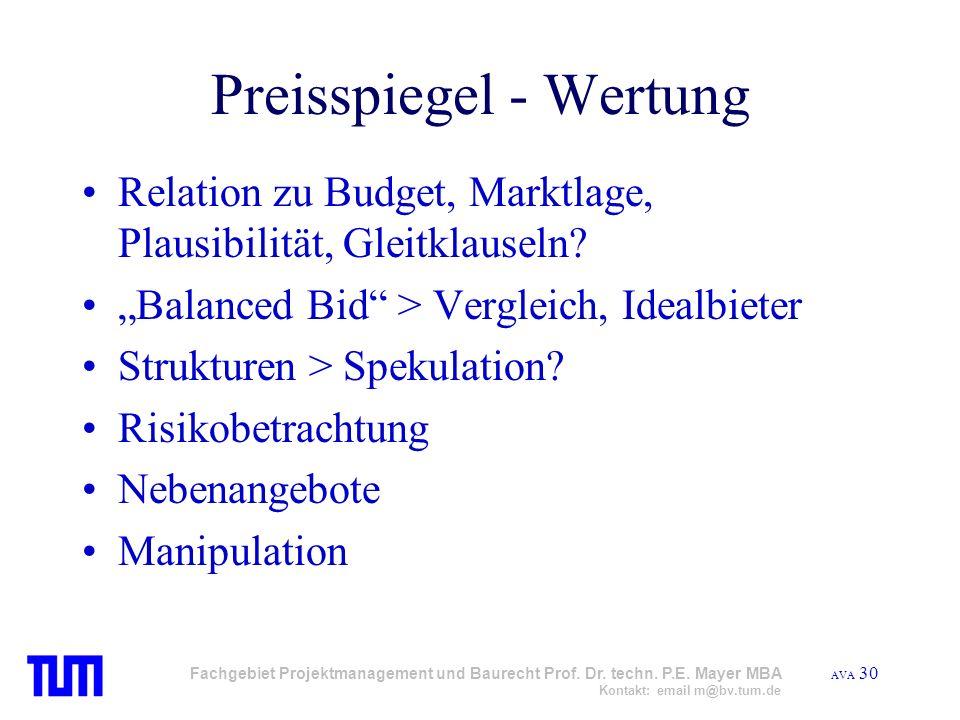 AVA 30 Fachgebiet Projektmanagement und Baurecht Prof. Dr. techn. P.E. Mayer MBA Kontakt: email m@bv.tum.de Preisspiegel - Wertung Relation zu Budget,