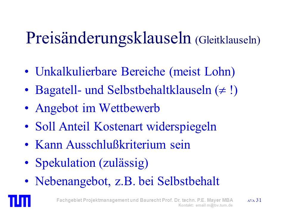 AVA 31 Fachgebiet Projektmanagement und Baurecht Prof. Dr. techn. P.E. Mayer MBA Kontakt: email m@bv.tum.de Preisänderungsklauseln (Gleitklauseln) Unk