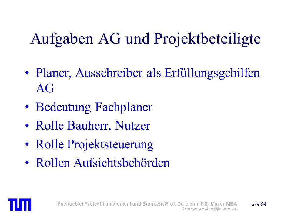 AVA 34 Fachgebiet Projektmanagement und Baurecht Prof. Dr. techn. P.E. Mayer MBA Kontakt: email m@bv.tum.de Aufgaben AG und Projektbeteiligte Planer,
