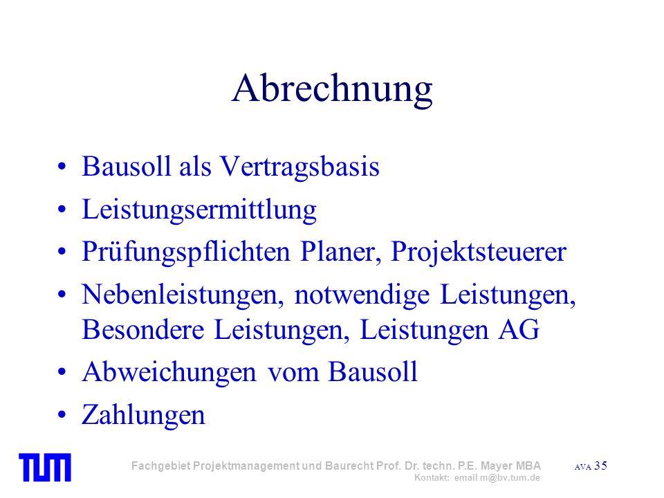 AVA 35 Fachgebiet Projektmanagement und Baurecht Prof. Dr. techn. P.E. Mayer MBA Kontakt: email m@bv.tum.de Abrechnung Bausoll als Vertragsbasis Leist