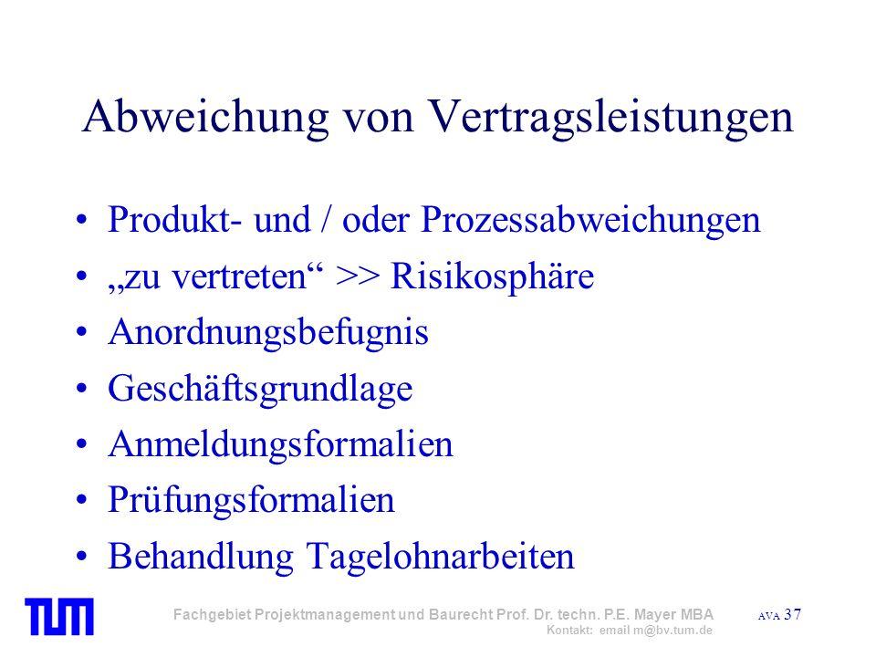 AVA 37 Fachgebiet Projektmanagement und Baurecht Prof. Dr. techn. P.E. Mayer MBA Kontakt: email m@bv.tum.de Abweichung von Vertragsleistungen Produkt-